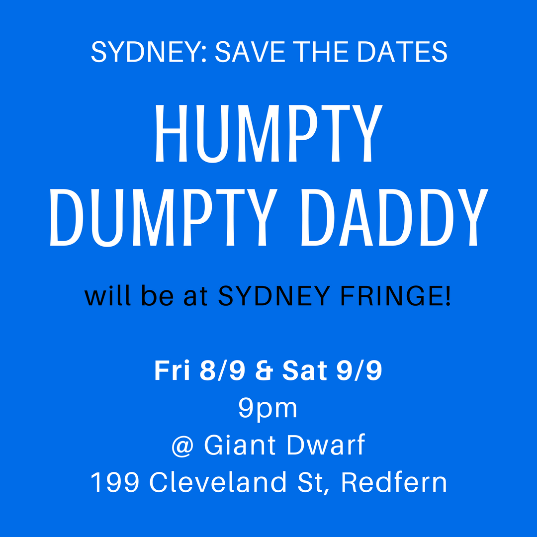 HUMPTY DUMPTY DADDY will be part of the 2017 Sydney Fringe program
